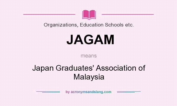 What does JAGAM mean? It stands for Japan Graduates` Association of Malaysia