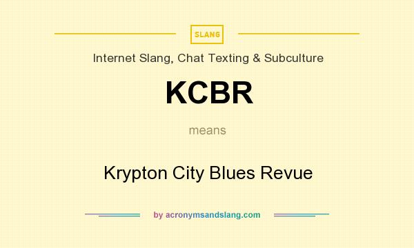 What does KCBR mean? It stands for Krypton City Blues Revue