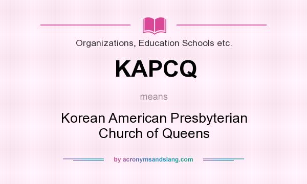 What does KAPCQ mean? It stands for Korean American Presbyterian Church of Queens