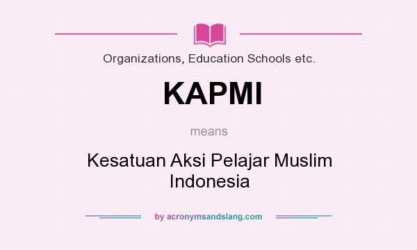 What does KAPMI mean? It stands for Kesatuan Aksi Pelajar Muslim Indonesia
