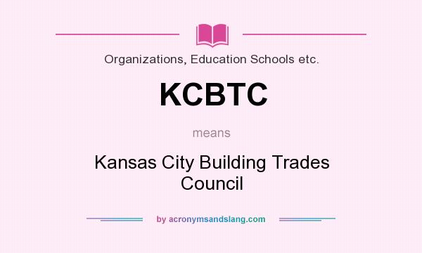 What does KCBTC mean? It stands for Kansas City Building Trades Council