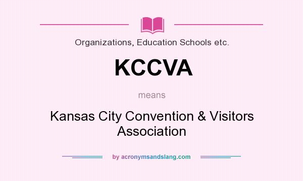 What does KCCVA mean? It stands for Kansas City Convention & Visitors Association