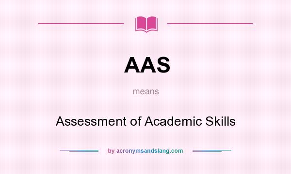 What does AAS mean? It stands for Assessment of Academic Skills