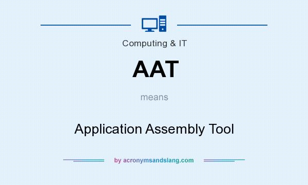 What does AAT mean? It stands for Application Assembly Tool