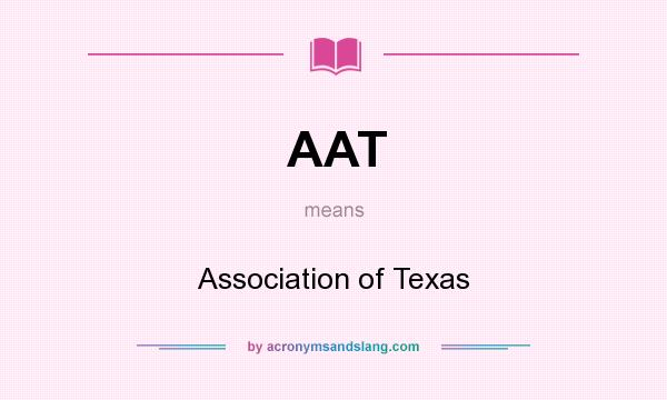 What does AAT mean? It stands for Association of Texas