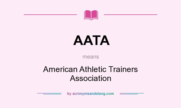 What does AATA mean? It stands for American Athletic Trainers Association