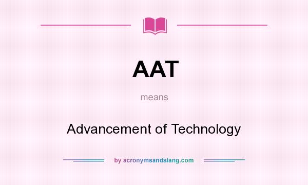 What does AAT mean? It stands for Advancement of Technology