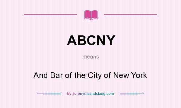 What does ABCNY mean? It stands for And Bar of the City of New York