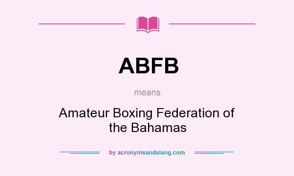 What does ABFB mean? It stands for Amateur Boxing Federation of the Bahamas