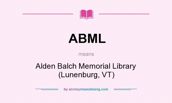 What does ABML mean? It stands for Alden Balch Memorial Library (Lunenburg, VT)