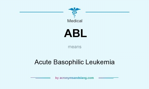 What does ABL mean? It stands for Acute Basophilic Leukemia