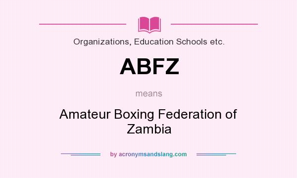 What does ABFZ mean? It stands for Amateur Boxing Federation of Zambia