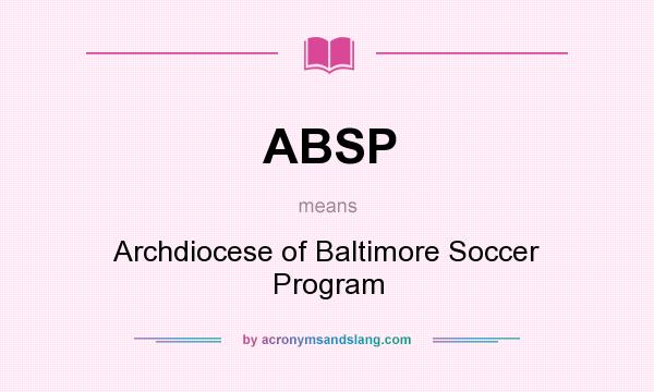What does ABSP mean? It stands for Archdiocese of Baltimore Soccer Program