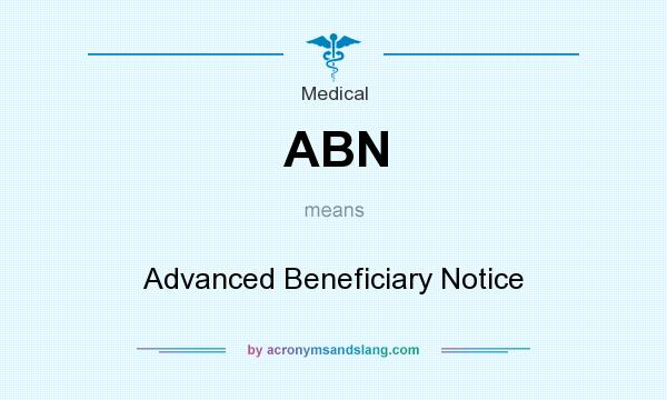 What does ABN mean? It stands for Advanced Beneficiary Notice