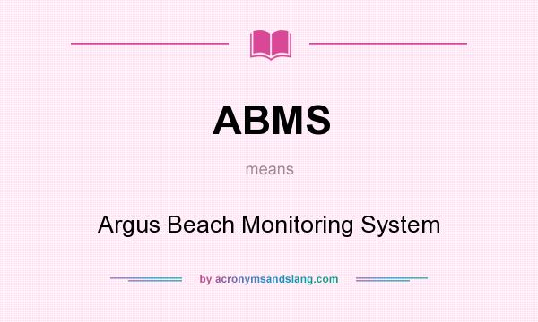 What does ABMS mean? It stands for Argus Beach Monitoring System