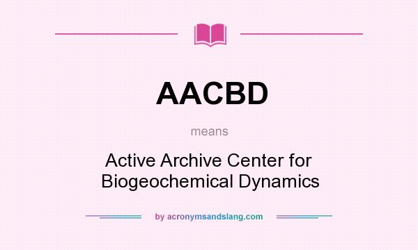 What does AACBD mean? It stands for Active Archive Center for Biogeochemical Dynamics