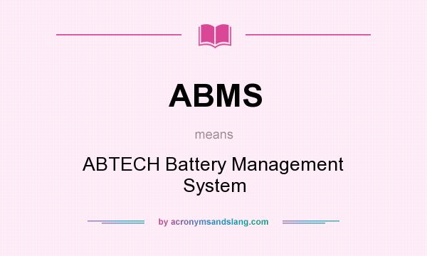 What does ABMS mean? It stands for ABTECH Battery Management System
