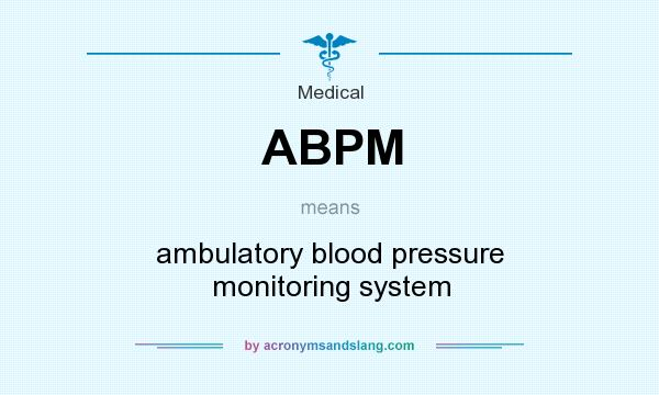 What does ABPM mean? It stands for ambulatory blood pressure monitoring system