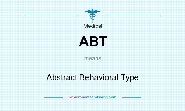 What does ABT mean? It stands for Abstract Behavioral Type