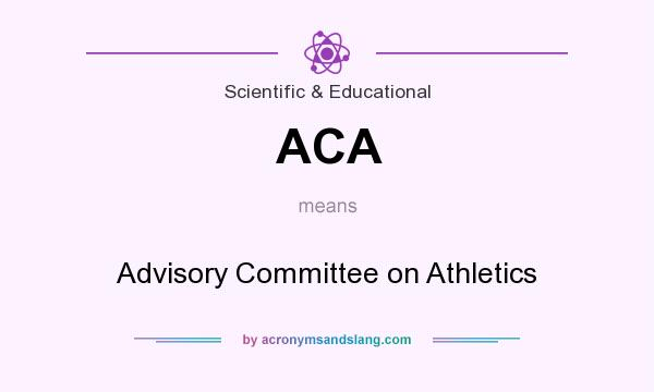 What does ACA mean? It stands for Advisory Committee on Athletics