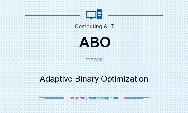 What does ABO mean? It stands for Adaptive Binary Optimization
