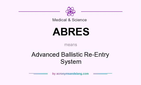 What does ABRES mean? It stands for Advanced Ballistic Re-Entry System