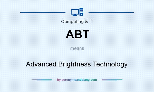 What does ABT mean? It stands for Advanced Brightness Technology