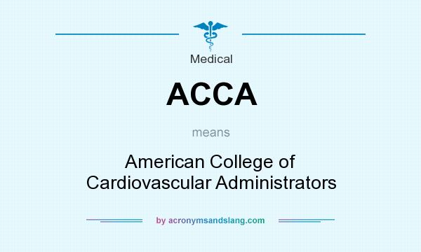 What does ACCA mean? It stands for American College of Cardiovascular Administrators