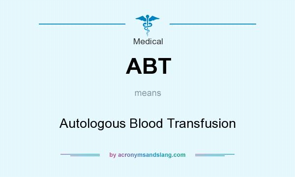 What does ABT mean? It stands for Autologous Blood Transfusion