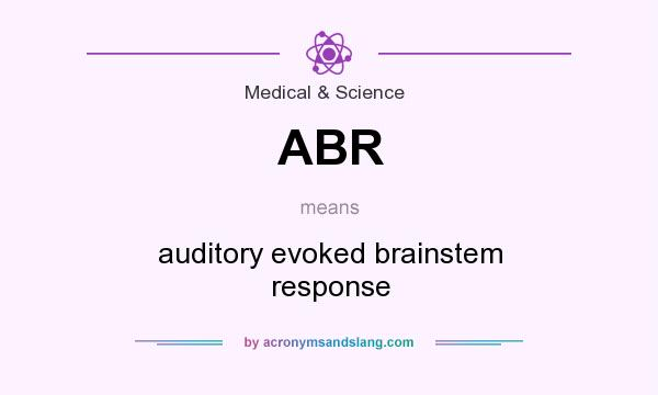 What does ABR mean? It stands for auditory evoked brainstem response