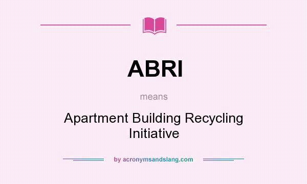 What does ABRI mean? It stands for Apartment Building Recycling Initiative