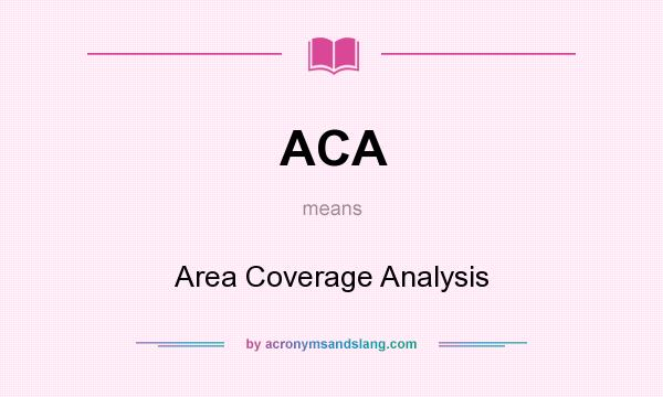 What does ACA mean? It stands for Area Coverage Analysis