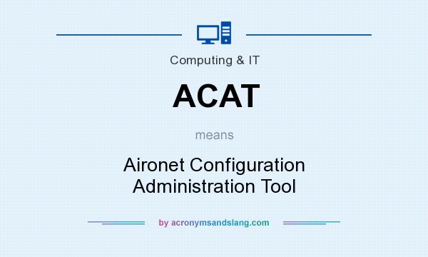 What does ACAT mean? It stands for Aironet Configuration Administration Tool