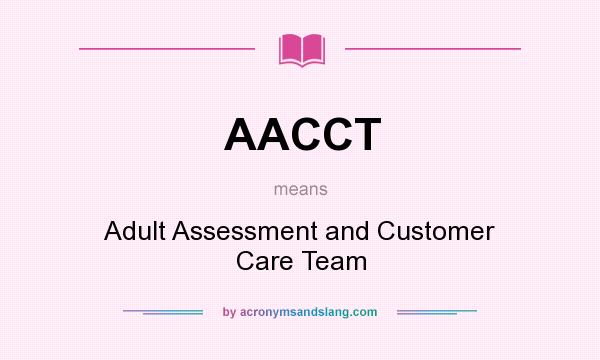 What does AACCT mean? It stands for Adult Assessment and Customer Care Team