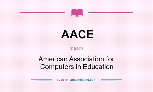 What does AACE mean? It stands for American Association for Computers in Education