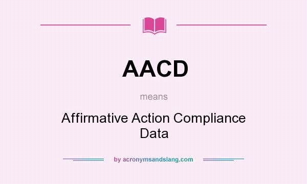 What does AACD mean? It stands for Affirmative Action Compliance Data
