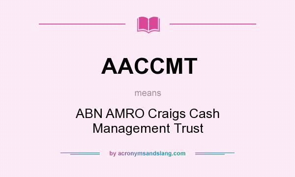 What does AACCMT mean? It stands for ABN AMRO Craigs Cash Management Trust