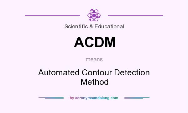What does ACDM mean? It stands for Automated Contour Detection Method