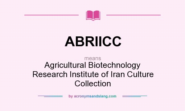 What does ABRIICC mean? It stands for Agricultural Biotechnology Research Institute of Iran Culture Collection