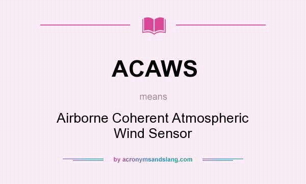 What does ACAWS mean? It stands for Airborne Coherent Atmospheric Wind Sensor