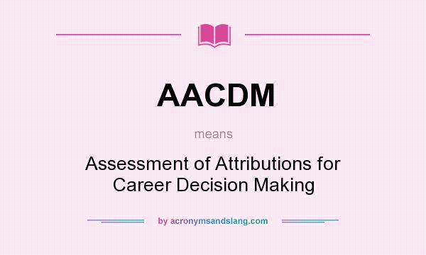 What does AACDM mean? It stands for Assessment of Attributions for Career Decision Making