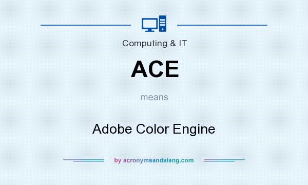 What does ACE mean? It stands for Adobe Color Engine