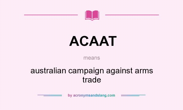 What does ACAAT mean? It stands for australian campaign against arms trade