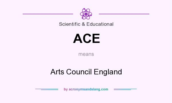 What does ACE mean? It stands for Arts Council England