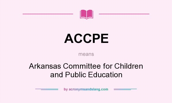 What does ACCPE mean? It stands for Arkansas Committee for Children and Public Education