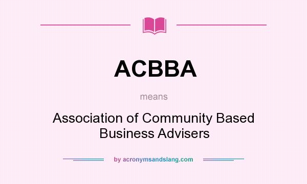 What does ACBBA mean? It stands for Association of Community Based Business Advisers
