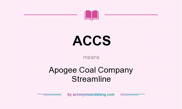 What does ACCS mean? It stands for Apogee Coal Company Streamline