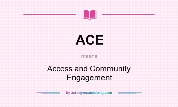What does ACE mean? It stands for Access and Community Engagement