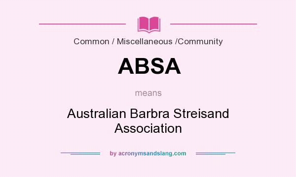 What does ABSA mean? It stands for Australian Barbra Streisand Association