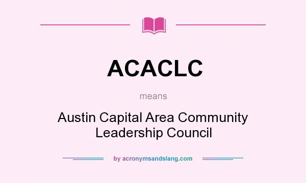 What does ACACLC mean? It stands for Austin Capital Area Community Leadership Council